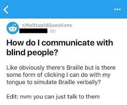 How Do Blind People Read Braille Dopl3r Com Memes R Nostupidquestions 8h How Do I Communicate