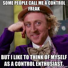 Control Freak Meme - control freak meme from the left field