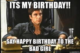 Bad Girl Meme - its my birthday say happy birthday to the bad girl scarface