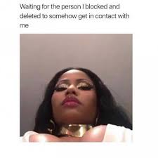 Blocked Meme - dopl3r com memes waiting for the person i blocked and deleted to