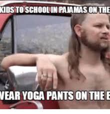 Meme Pants - kidstoschoolinpanamas on the wear yoga pants on the e yoga pants