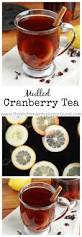 best cranberry recipes thanksgiving 17 best ideas about cranberry tea on pinterest cooking cookies