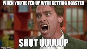 Meme Shut Up - arnie shut up latest memes imgflip