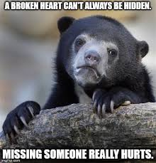 Missing Someone Meme - confession bear meme imgflip