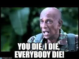 Die Meme - you die i die everybody die muthu meme on memegen