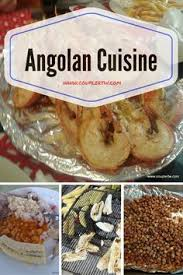 cuisine gap a taste of angolan cuisine a peep to the principal food