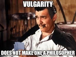 Philosophy Meme - the philosophy of vulgarity imgflip