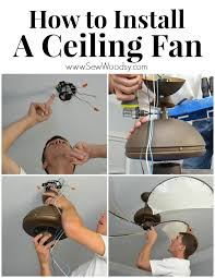 installing a new ceiling fan how to install a ceiling fan sew woodsy