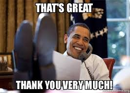 Thank You Very Much Meme - that s great thank you very much happy obama meme make a meme