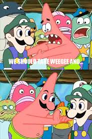 Patrick Moving Meme - we should take weegee and push it somewhere else patrick know