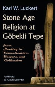 stone age religion at goebekli tepe karl w luckert klaus