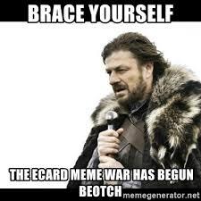 Ecard Meme Maker - brace yourself the ecard meme war has begun beotch winter is