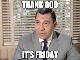Thank God Meme - thank god it s friday imgflip