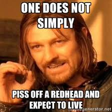 Pissed Face Meme - one does not simply piss off a redhead and expect red