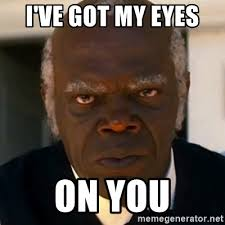 I Got My Eyes On You Meme - i ve got my eyes on you samuel jackson django meme generator