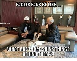 Vega Meme - eagles fans be like fb eddie vega what are those shiny things