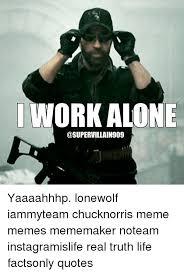 Lone Wolf Meme - work alone i 909 yaaaahhhp lonewolf iammyteam chucknorris meme