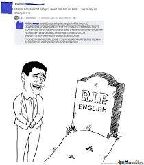 Rip English Meme - rip english by beesonator meme center