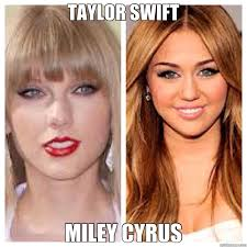 Miley Meme - taylor swift miley cyrus taylor vs cyrus quickmeme