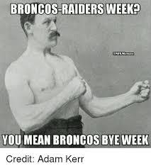 Broncos Raiders Meme - 25 best memes about broncos raiders broncos raiders memes