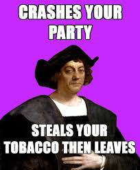 Christopher Columbus Memes - 14 columbus day memes that hilariously reveal the not so funny truth