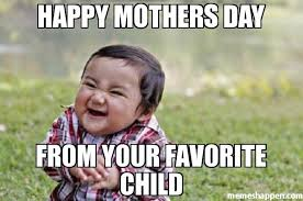 Favorite Child Meme - happy mothers day from your favorite child meme evil toddler
