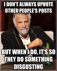 Most Disgusting Memes - the most interesting man in the world memes quickmeme