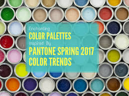 enchanting pantone spring 2017 color trends designmantic