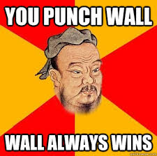 Meme Wall - you punch wall wall always wins confucius says quickmeme
