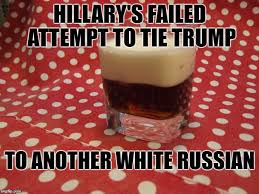 White Russian Meme - hillary fails again imgflip