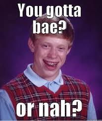 Or Nah Meme - you gotta bae or nah quickmeme