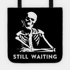 still waiting meme still waiting tote teepublic