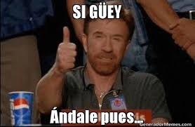 Pos Ta Cabron Meme - list of synonyms and antonyms of the word si guey