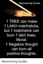 Positive Quotes Memes - mesmerizing quotes 1 tree can make 1 lakh matchsticks but 1
