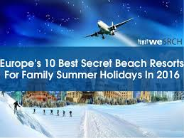 europe s 10 best secret resorts for family summer holidays in 2