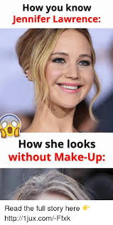 Lawrence Meme - how you know jennifer lawrence how she looks without make up read