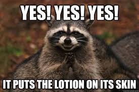 Lotion Meme - yes yes yes it puts the lotion on its skin evil plotting