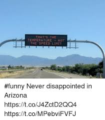 Arizona Memes - that the temperature not the speed limit funny never disappointed