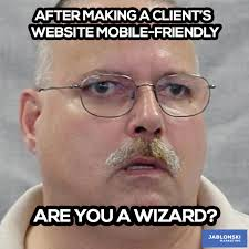 Web Memes - after making a client s website mobile friendly are you a wizard