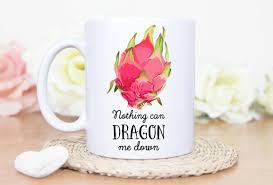 coffee mug dragon fruit nothing can dragon me down coffee mug