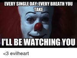 Watching You Meme - every singleday everybreath you take ill be watching you quickmeme