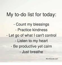 To Do List Meme - my to do list for today count my blessings practice kindness let