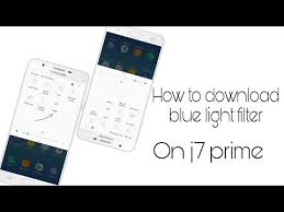 what does blue light filter do how to get blue light filter on j7 prime youtube