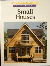 small houses fine homebuilding great houses fine