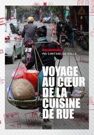 la rue de la cuisine voyage au cœur de la cuisine de rue ma cantine en ville sous