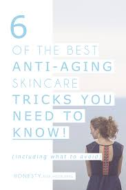What Is Best Skin Care Products For Anti Aging 6 Of The Best Anti Aging Skincare Tricks Honesty For Your Skin