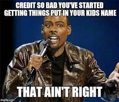 Bad Credit Meme - chris rock imgflip