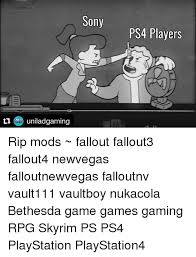 Playstation 4 Meme - sony uniladgaming ps4 players rip mods fallout fallout3 fallout4