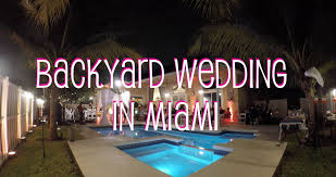 backyard wedding in miami youtube