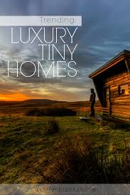 trending luxury tiny homes